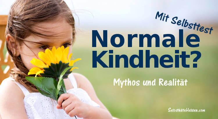 Normale Kindheit. Mythos und Realität.